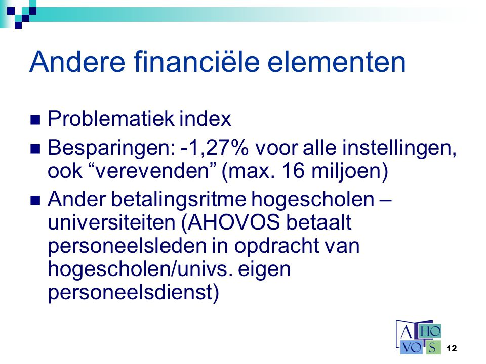 """12 Andere financiële elementen Problematiek index Besparingen: -1,27% voor alle instellingen, ook """"verevenden"""" (max. 16 miljoen) Ander betalingsritme"""