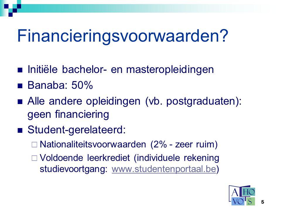 5 Financieringsvoorwaarden? Initiële bachelor- en masteropleidingen Banaba: 50% Alle andere opleidingen (vb. postgraduaten): geen financiering Student