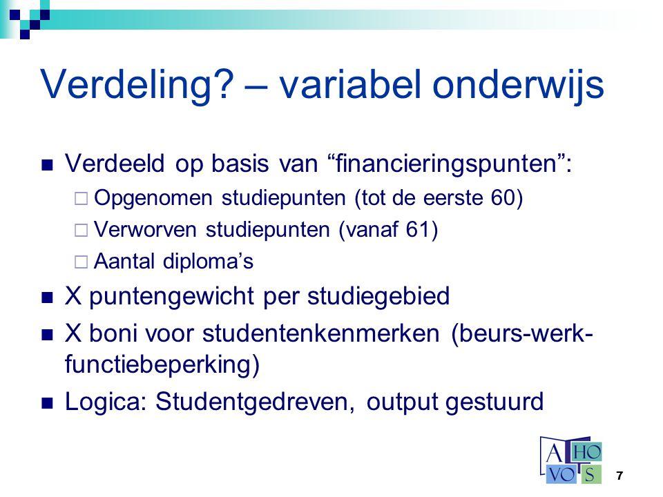 """7 Verdeling? – variabel onderwijs Verdeeld op basis van """"financieringspunten"""":  Opgenomen studiepunten (tot de eerste 60)  Verworven studiepunten (v"""