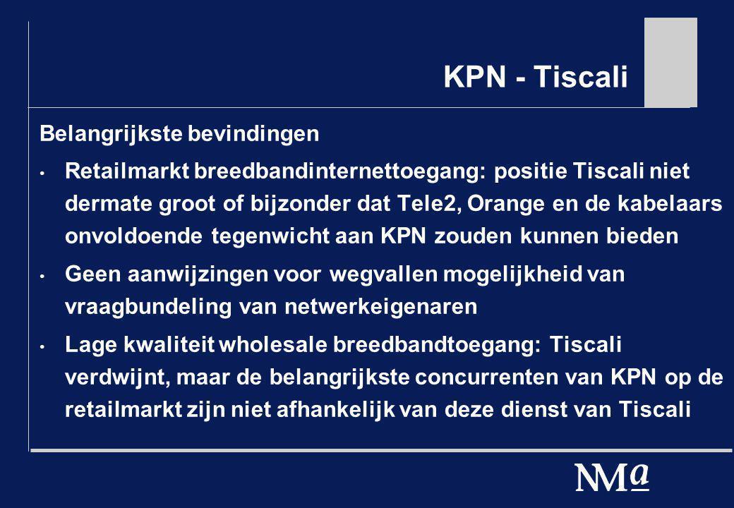 KPN - Tiscali Belangrijkste bevindingen Retailmarkt breedbandinternettoegang: positie Tiscali niet dermate groot of bijzonder dat Tele2, Orange en de