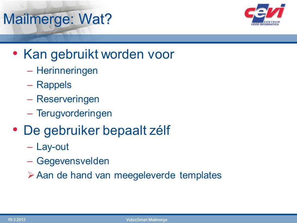 19-3-2013VubisSmart Mailmerge Mailmerge: Wat? Kan gebruikt worden voor –Herinneringen –Rappels –Reserveringen –Terugvorderingen De gebruiker bepaalt z