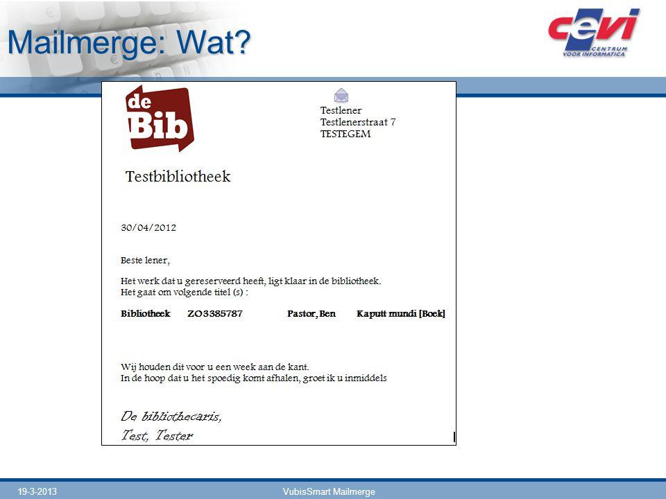 19-3-2013VubisSmart Mailmerge Mailmerge: Wat?