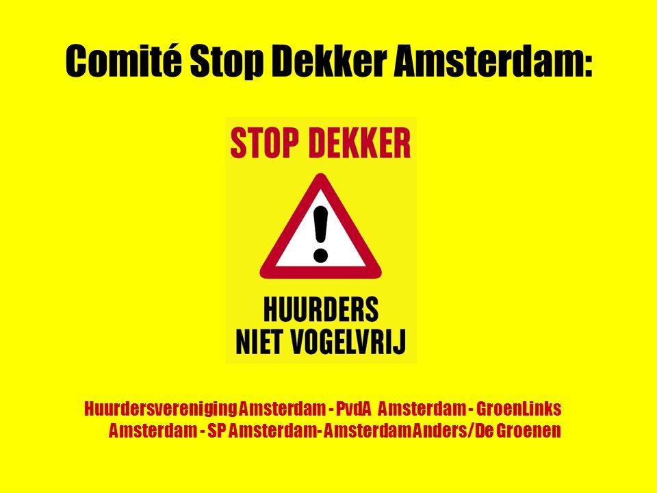Comité Stop Dekker Amsterdam: Huurdersvereniging Amsterdam - PvdA Amsterdam - GroenLinks Amsterdam - SP Amsterdam- Amsterdam Anders/De Groenen