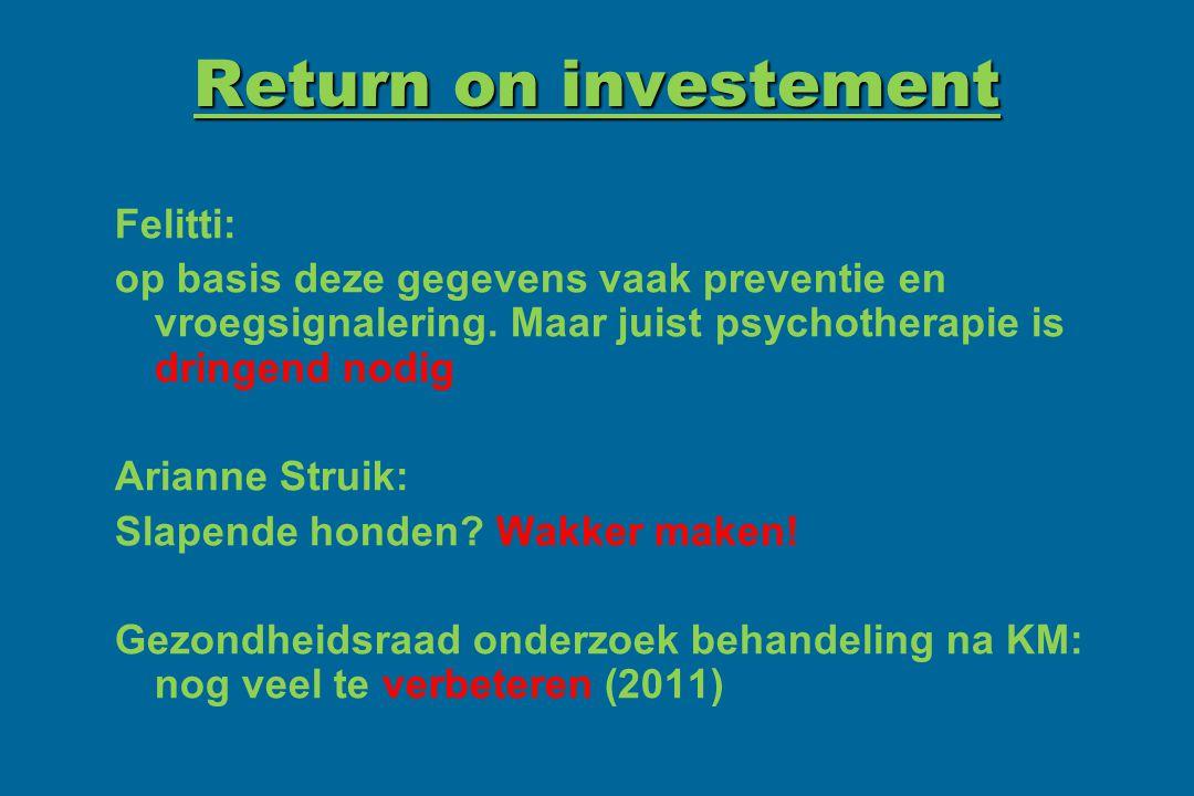 Return on investement Felitti: op basis deze gegevens vaak preventie en vroegsignalering. Maar juist psychotherapie is dringend nodig Arianne Struik: