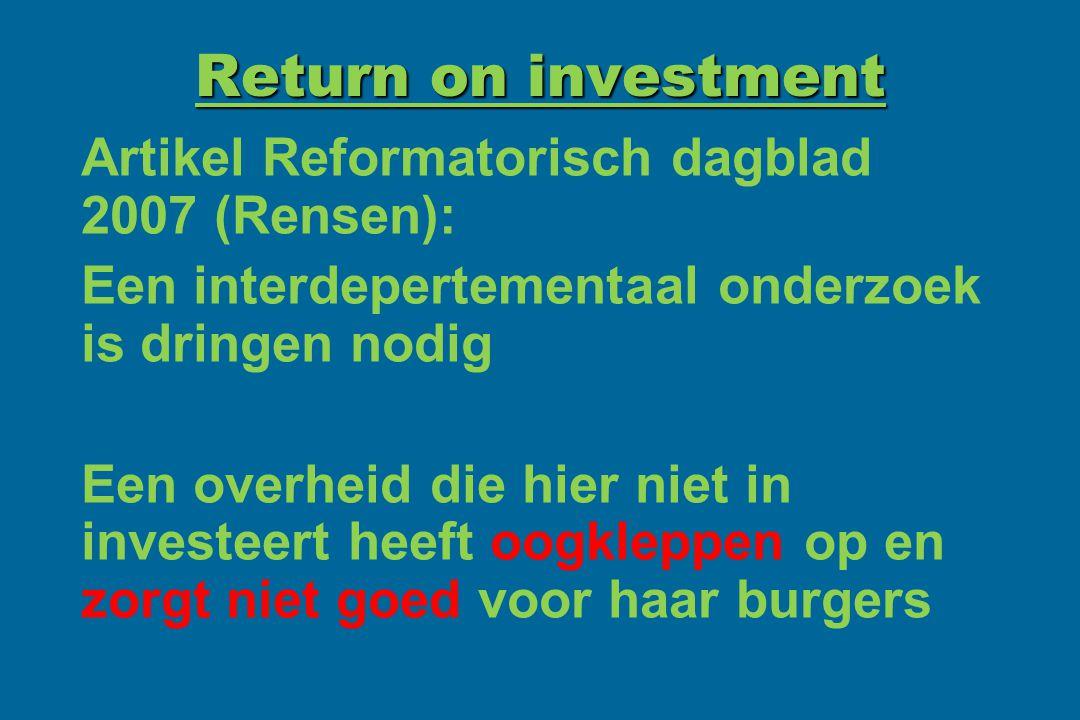 Return on investment Artikel Reformatorisch dagblad 2007 (Rensen): Een interdepertementaal onderzoek is dringen nodig Een overheid die hier niet in in