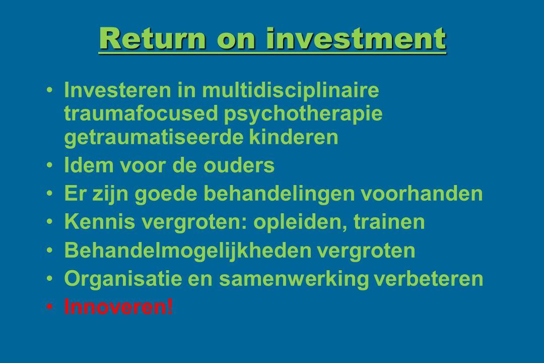 Return on investment Investeren in multidisciplinaire traumafocused psychotherapie getraumatiseerde kinderen Idem voor de ouders Er zijn goede behande
