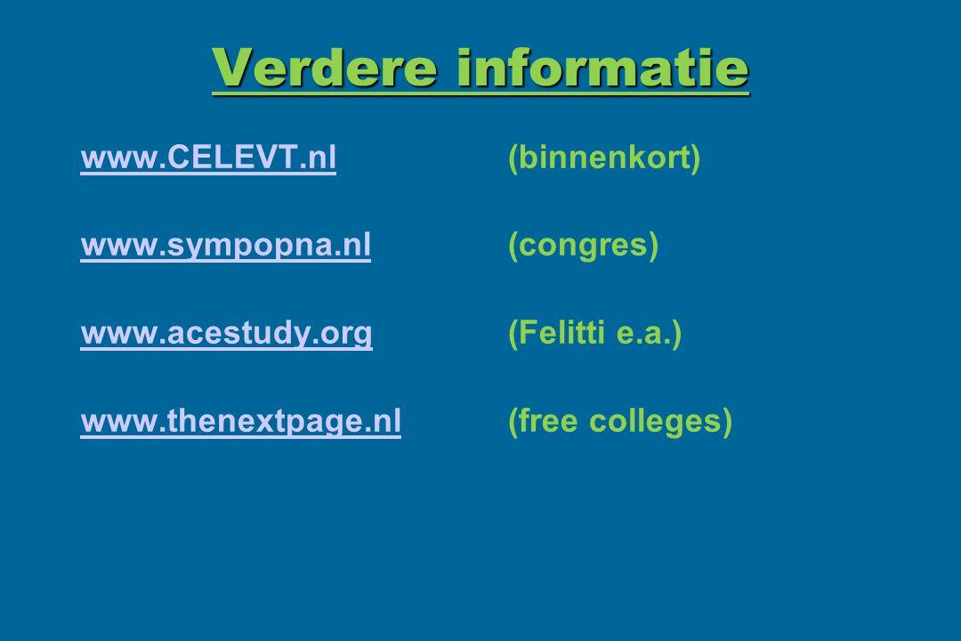 Verdere informatie www.CELEVT.nlwww.CELEVT.nl (binnenkort) www.sympopna.nlwww.sympopna.nl (congres) www.acestudy.orgwww.acestudy.org (Felitti e.a.) ww