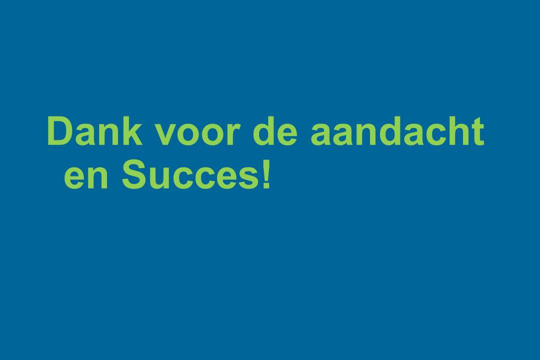 Dank voor de aandacht en Succes!