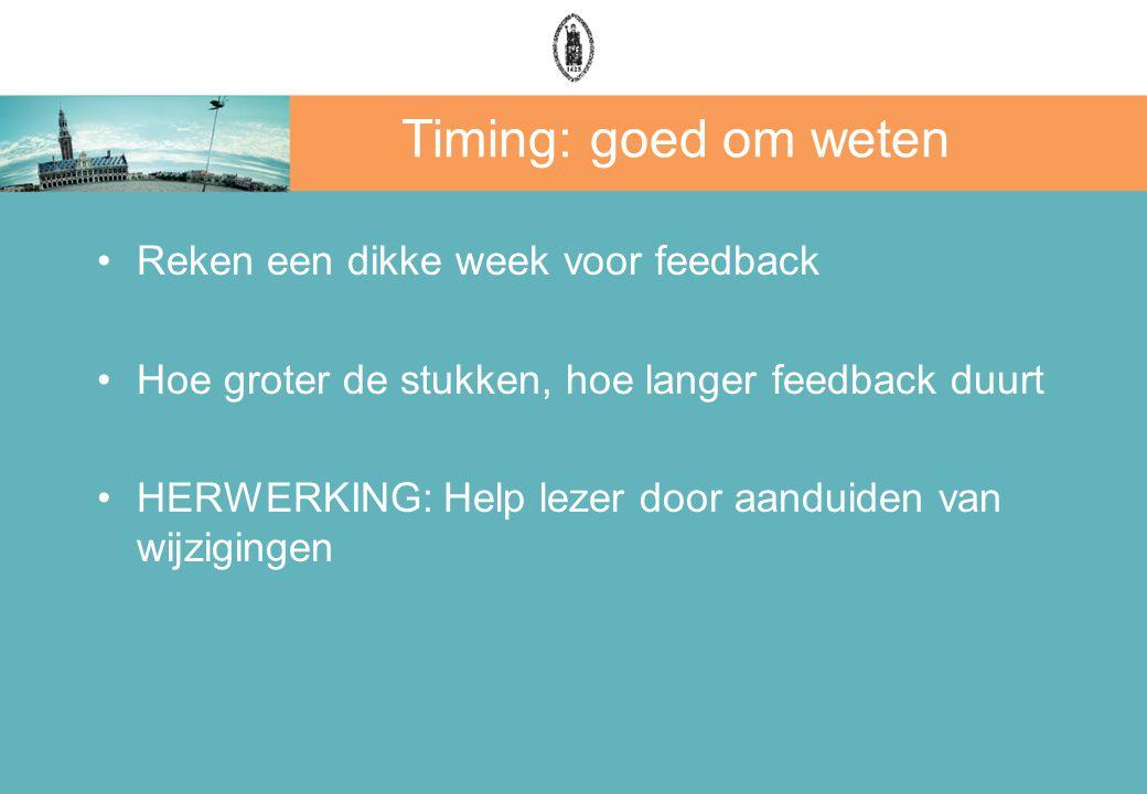 Timing: goed om weten Reken een dikke week voor feedback Hoe groter de stukken, hoe langer feedback duurt HERWERKING: Help lezer door aanduiden van wijzigingen