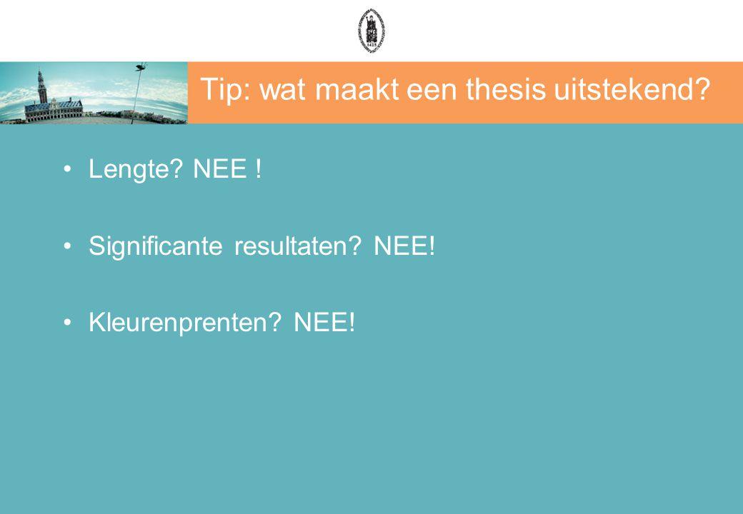 Tip: wat maakt een thesis uitstekend.Lengte. NEE .