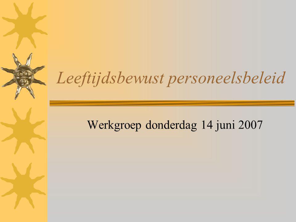 Leeftijdsbewust personeelsbeleid Werkgroep donderdag 14 juni 2007