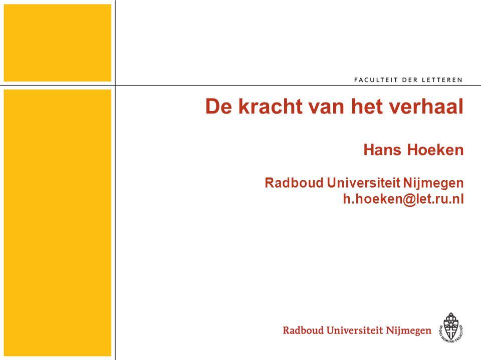 De kracht van het verhaal Hans Hoeken Radboud Universiteit Nijmegen h.hoeken@let.ru.nl