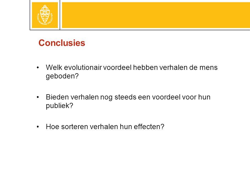 Conclusies Welk evolutionair voordeel hebben verhalen de mens geboden? Bieden verhalen nog steeds een voordeel voor hun publiek? Hoe sorteren verhalen