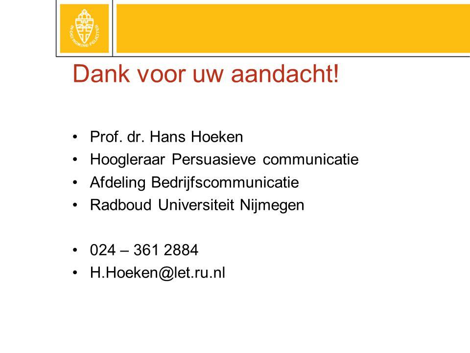 Dank voor uw aandacht! Prof. dr. Hans Hoeken Hoogleraar Persuasieve communicatie Afdeling Bedrijfscommunicatie Radboud Universiteit Nijmegen 024 – 361