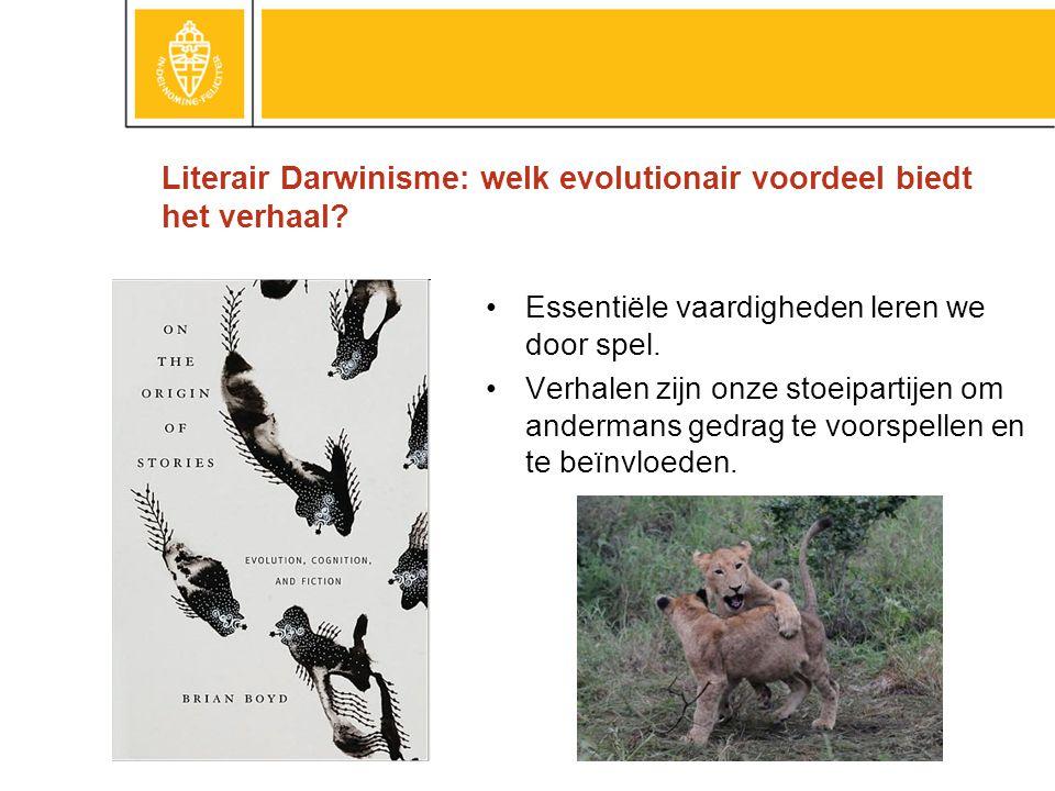 Literair Darwinisme: welk evolutionair voordeel biedt het verhaal? Essentiële vaardigheden leren we door spel. Verhalen zijn onze stoeipartijen om and