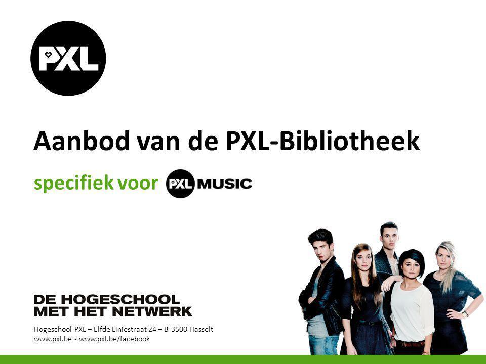 Hogeschool PXL – Elfde Liniestraat 24 – B-3500 Hasselt www.pxl.be - www.pxl.be/facebook specifiek voor Aanbod van de PXL-Bibliotheek