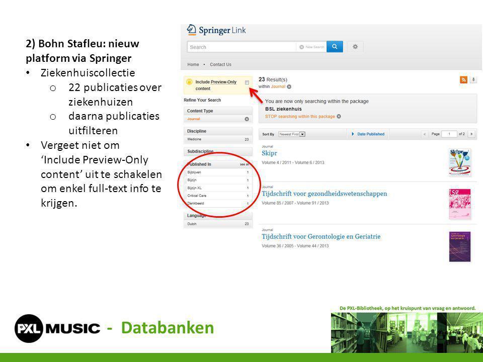 - Databanken 2) Bohn Stafleu: nieuw platform via Springer Ziekenhuiscollectie o 22 publicaties over ziekenhuizen o daarna publicaties uitfilteren Verg
