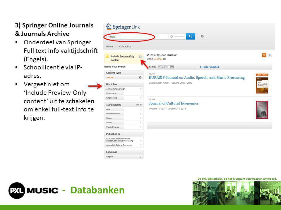 3) Springer Online Journals & Journals Archive Onderdeel van Springer Full text info vaktijdschrift (Engels). Schoollicentie via IP- adres. Vergeet ni