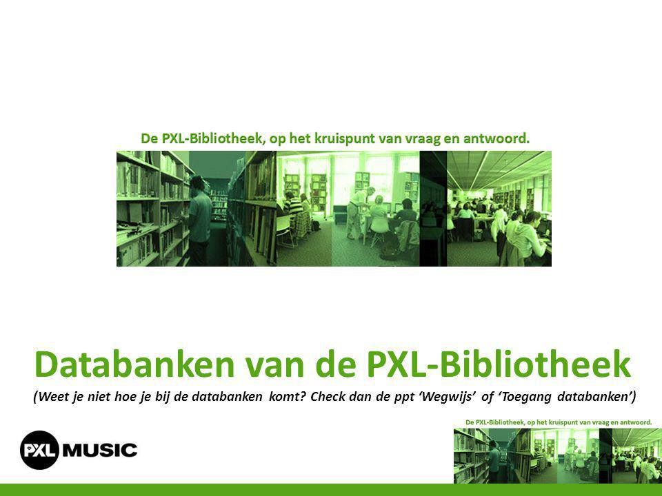 Databanken voor PXL-Music Domeinoverstijgend Academic Search PremierBritannica Online Science DirectOndernemings-databank (Indicator) Springer / Bohn Stafleu Springer / Bohn Stafleu en Springer Online JournalsSpringer Online Journals Leerrijk Gopress Oxford Reference online Premium - Oxford University Press Wiley Online LibraryVan Dale Woordenboeken ERICLexisNexis Web of KnowledgeDe Standaard online Jura FullEndNote / Reference M LyndaDoKS