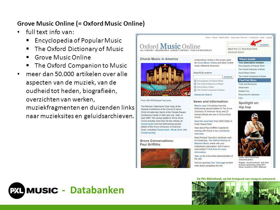 - Databanken Grove Music Online (= Oxford Music Online) full text info van:  Encyclopedia of Popular Music  The Oxford Dictionary of Music  Grove M