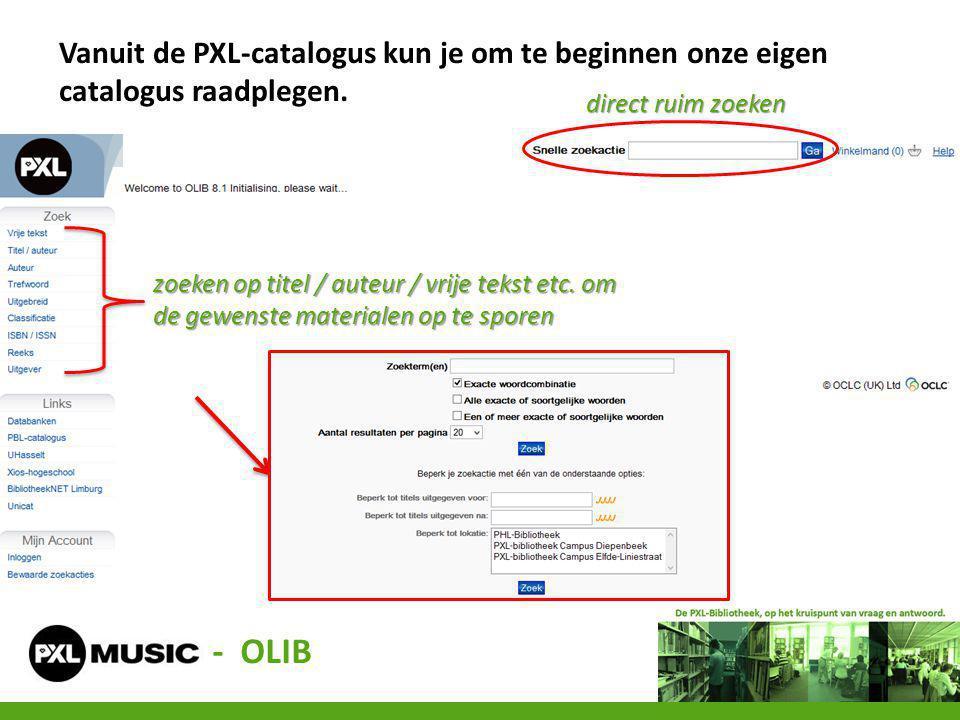 Vanuit de PXL-catalogus kun je om te beginnen onze eigen catalogus raadplegen. - OLIB direct ruim zoeken zoeken op titel / auteur / vrije tekst etc. o