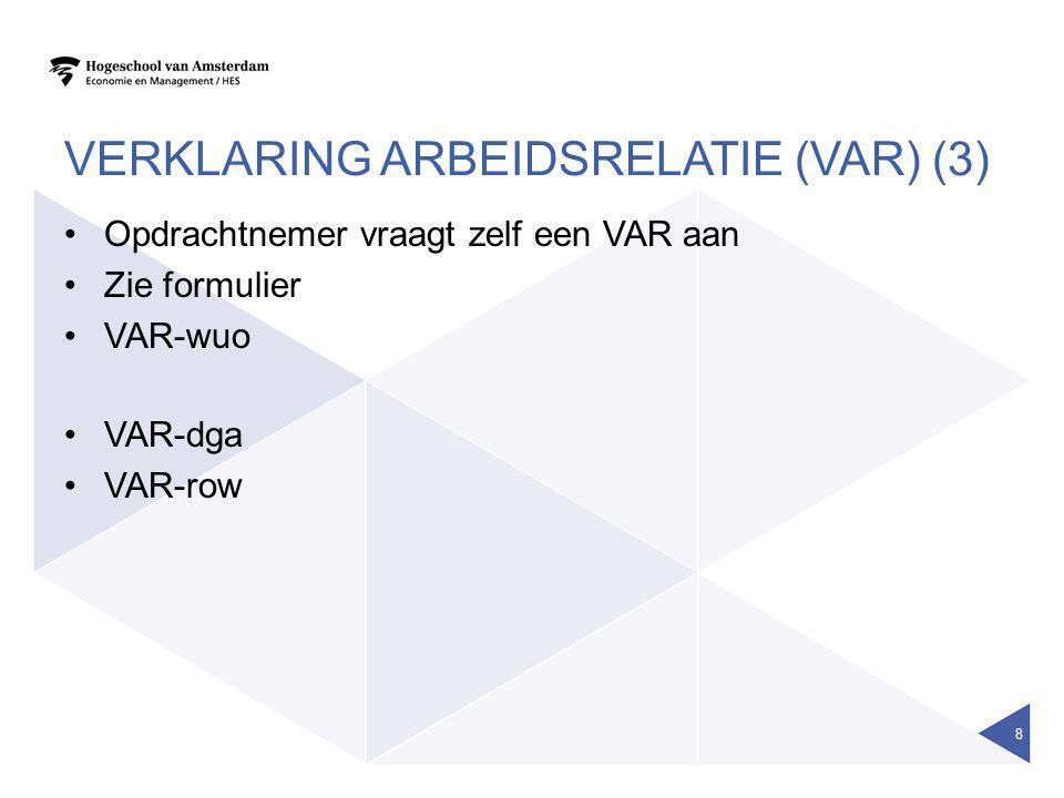 VERKLARING ARBEIDSRELATIE (VAR) (3) Opdrachtnemer vraagt zelf een VAR aan Zie formulier VAR-wuo VAR-dga VAR-row 8