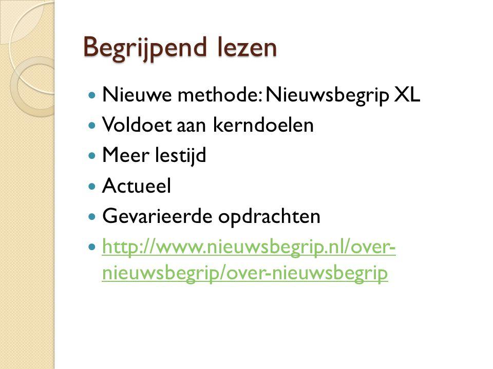 Begrijpend lezen Nieuwe methode: Nieuwsbegrip XL Voldoet aan kerndoelen Meer lestijd Actueel Gevarieerde opdrachten http://www.nieuwsbegrip.nl/over- n