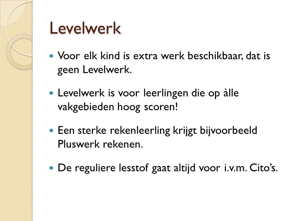 Levelwerk Voor elk kind is extra werk beschikbaar, dat is geen Levelwerk. Levelwerk is voor leerlingen die op àlle vakgebieden hoog scoren! Een sterke