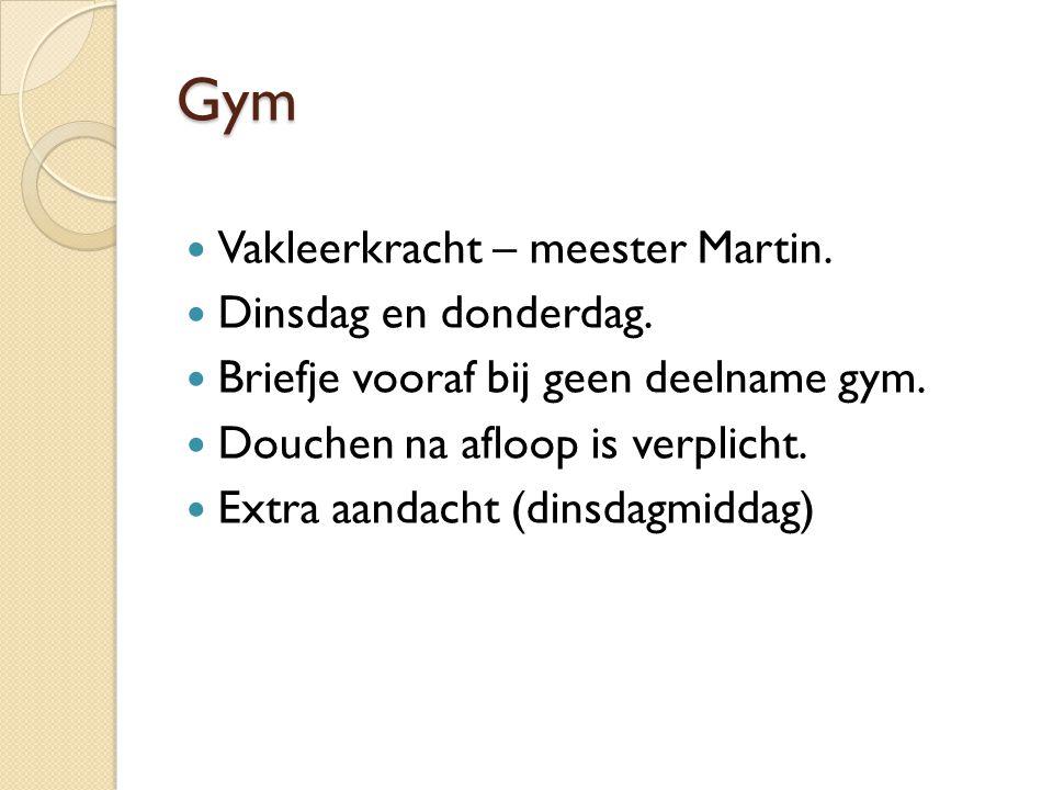 Gym Vakleerkracht – meester Martin. Dinsdag en donderdag. Briefje vooraf bij geen deelname gym. Douchen na afloop is verplicht. Extra aandacht (dinsda