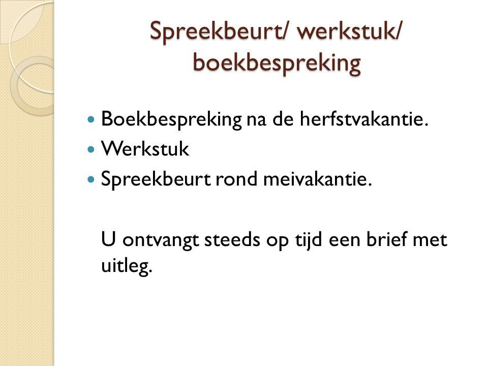 Spreekbeurt/ werkstuk/ boekbespreking Boekbespreking na de herfstvakantie. Werkstuk Spreekbeurt rond meivakantie. U ontvangt steeds op tijd een brief