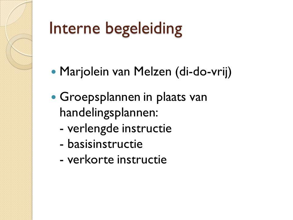 Interne begeleiding Marjolein van Melzen (di-do-vrij) Groepsplannen in plaats van handelingsplannen: - verlengde instructie - basisinstructie - verkor