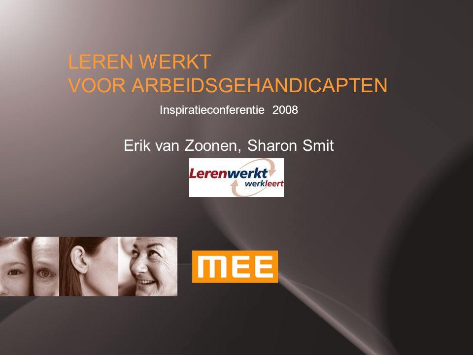 LEREN WERKT VOOR ARBEIDSGEHANDICAPTEN Inspiratieconferentie 2008 Erik van Zoonen, Sharon Smit