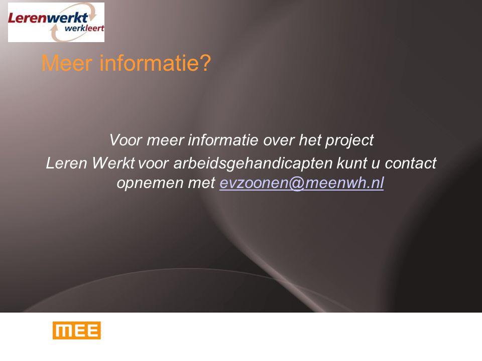 Meer informatie? Voor meer informatie over het project Leren Werkt voor arbeidsgehandicapten kunt u contact opnemen met evzoonen@meenwh.nlevzoonen@mee