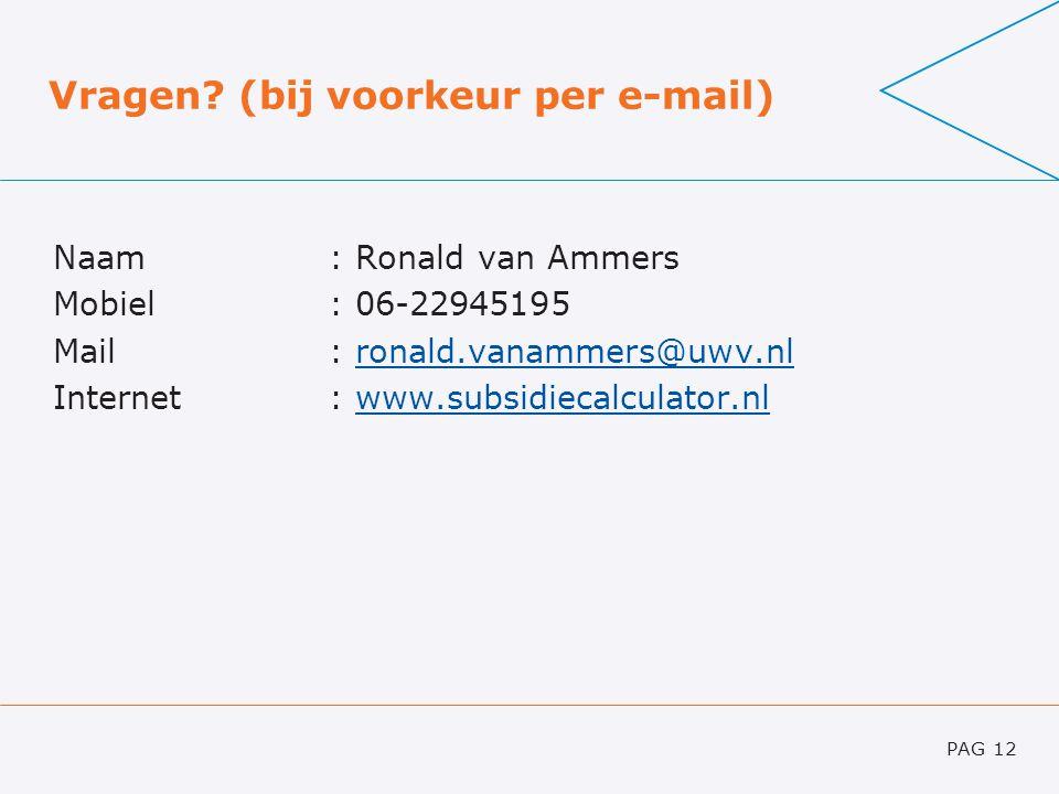 Vragen? (bij voorkeur per e-mail) Naam: Ronald van Ammers Mobiel: 06-22945195 Mail: ronald.vanammers@uwv.nlronald.vanammers@uwv.nl Internet: www.subsi