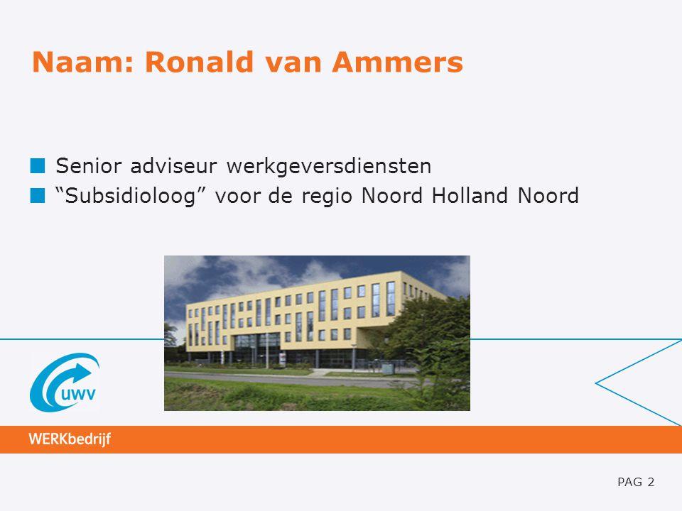 "Naam: Ronald van Ammers Senior adviseur werkgeversdiensten ""Subsidioloog"" voor de regio Noord Holland Noord PAG 2"