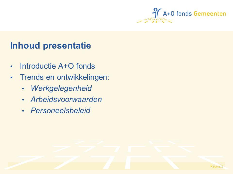 Pagina 2 Inhoud presentatie Introductie A+O fonds Trends en ontwikkelingen: Werkgelegenheid Arbeidsvoorwaarden Personeelsbeleid