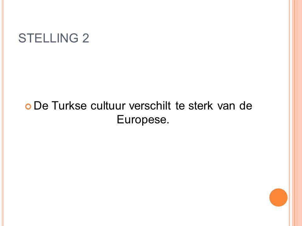 STELLING 2 De Turkse cultuur verschilt te sterk van de Europese.