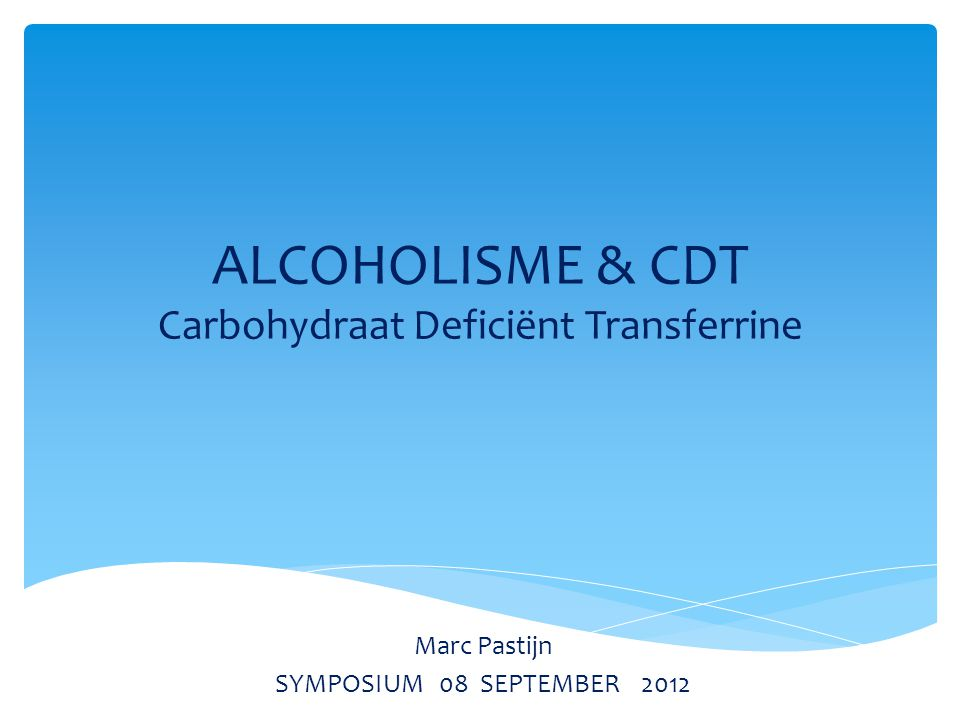 ALCOHOLISME & CDT Carbohydraat Deficiënt Transferrine Marc Pastijn SYMPOSIUM 08 SEPTEMBER 2012