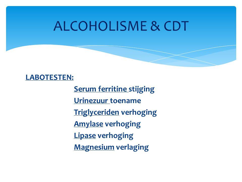 LABOTESTEN: Serum ferritine stijging Urinezuur toename Triglyceriden verhoging Amylase verhoging Lipase verhoging Magnesium verlaging ALCOHOLISME & CDT