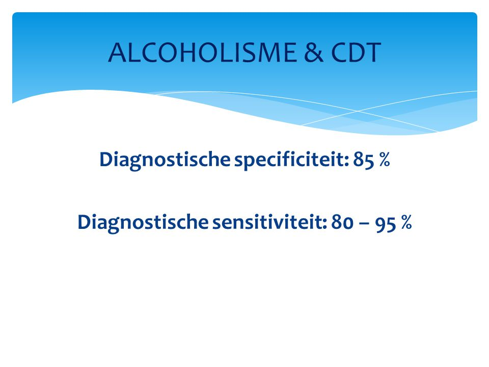 Diagnostische specificiteit: 85 % Diagnostische sensitiviteit: 80 – 95 % ALCOHOLISME & CDT