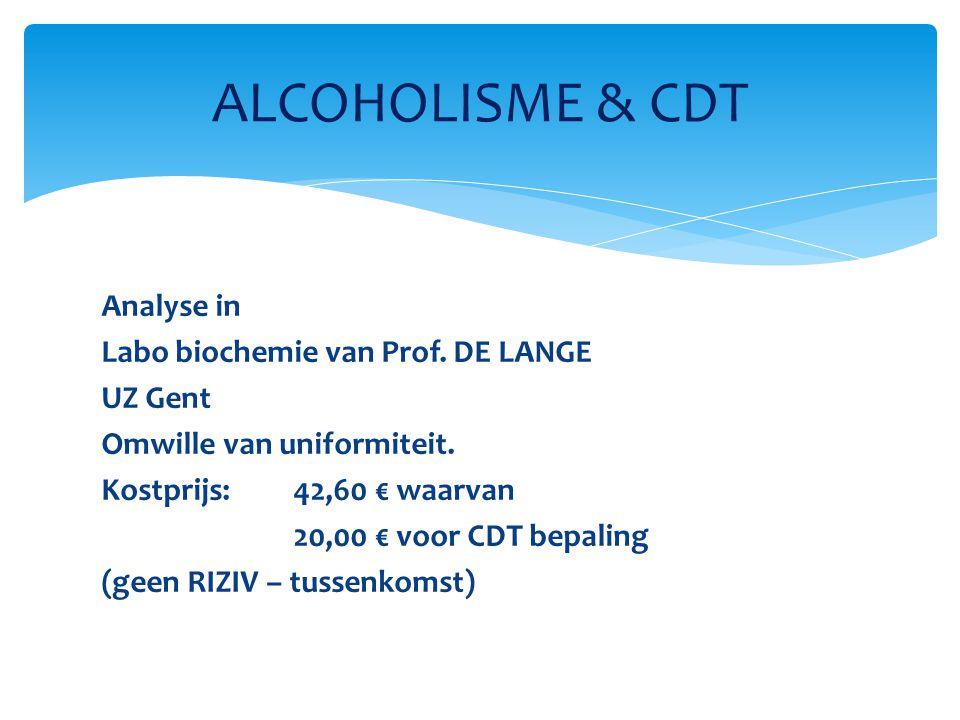 Analyse in Labo biochemie van Prof. DE LANGE UZ Gent Omwille van uniformiteit. Kostprijs: 42,60 € waarvan 20,00 € voor CDT bepaling (geen RIZIV – tuss