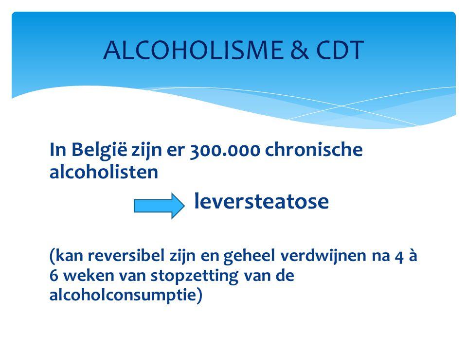 In België zijn er 300.000 chronische alcoholisten leversteatose (kan reversibel zijn en geheel verdwijnen na 4 à 6 weken van stopzetting van de alcoholconsumptie) ALCOHOLISME & CDT