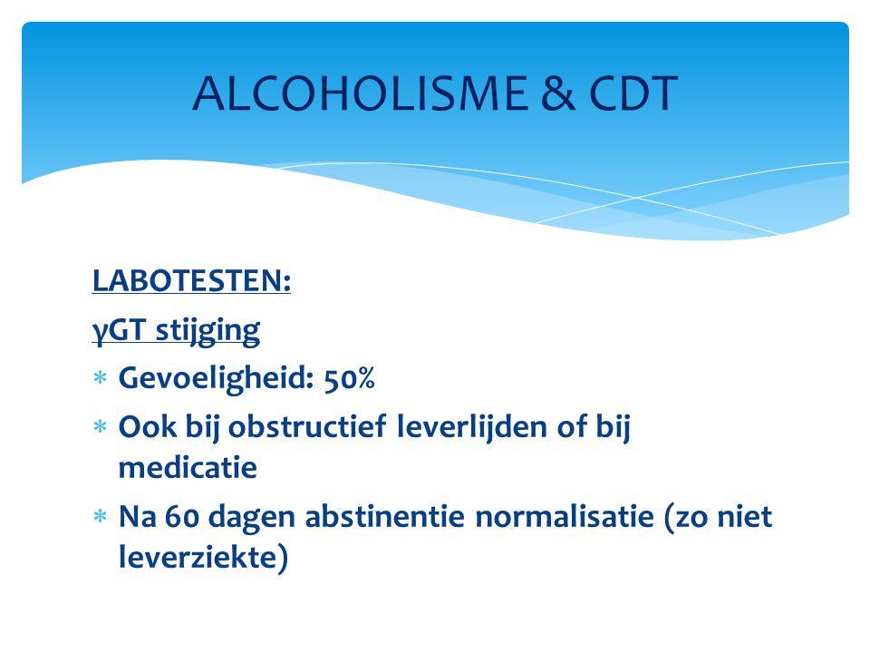 LABOTESTEN: γGT stijging  Gevoeligheid: 50%  Ook bij obstructief leverlijden of bij medicatie  Na 60 dagen abstinentie normalisatie (zo niet leverz
