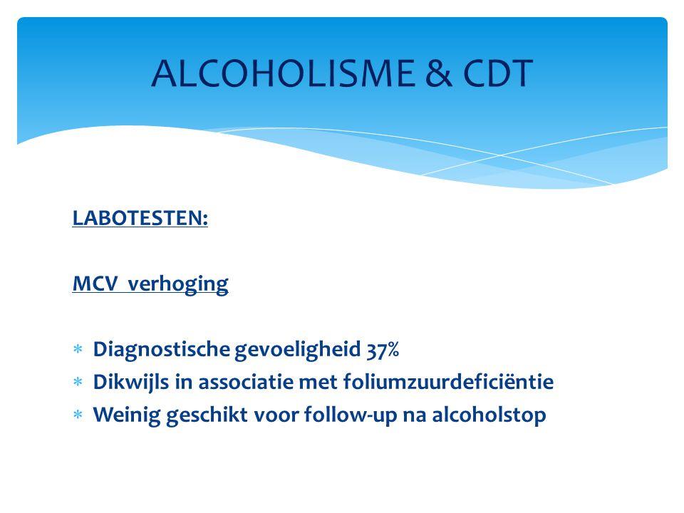 LABOTESTEN: MCV verhoging  Diagnostische gevoeligheid 37%  Dikwijls in associatie met foliumzuurdeficiëntie  Weinig geschikt voor follow-up na alco