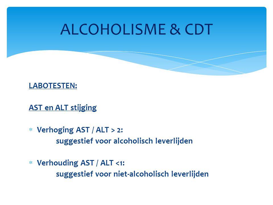 LABOTESTEN: AST en ALT stijging  Verhoging AST / ALT > 2: suggestief voor alcoholisch leverlijden  Verhouding AST / ALT <1: suggestief voor niet-alcoholisch leverlijden ALCOHOLISME & CDT