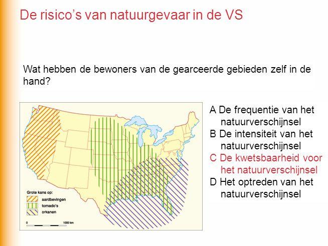 A De frequentie van het natuurverschijnsel B De intensiteit van het natuurverschijnsel C De kwetsbaarheid voor het natuurverschijnsel D Het optreden v
