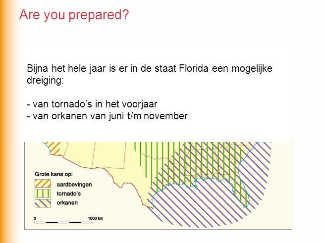 Bijna het hele jaar is er in de staat Florida een mogelijke dreiging: - van tornado's in het voorjaar - van orkanen van juni t/m november Are you prep