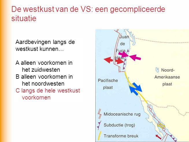 Aardbevingen langs de westkust kunnen… A alleen voorkomen in het zuidwesten B alleen voorkomen in het noordwesten C langs de hele westkust voorkomen A