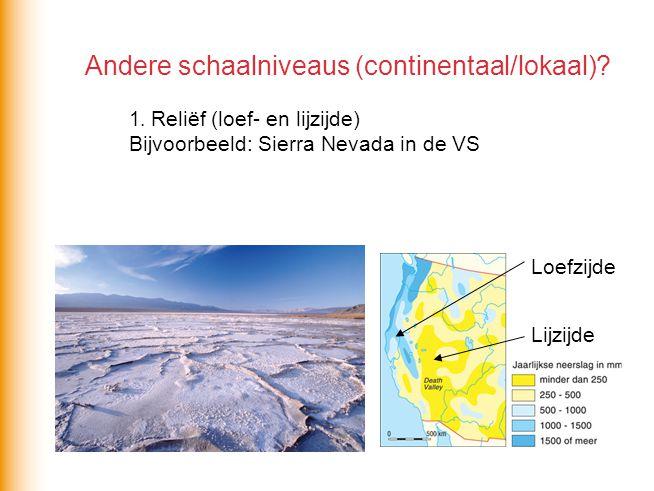 Andere schaalniveaus (continentaal/lokaal)? 1. Reliëf (loef- en lijzijde) Bijvoorbeeld: Sierra Nevada in de VS Loefzijde Lijzijde
