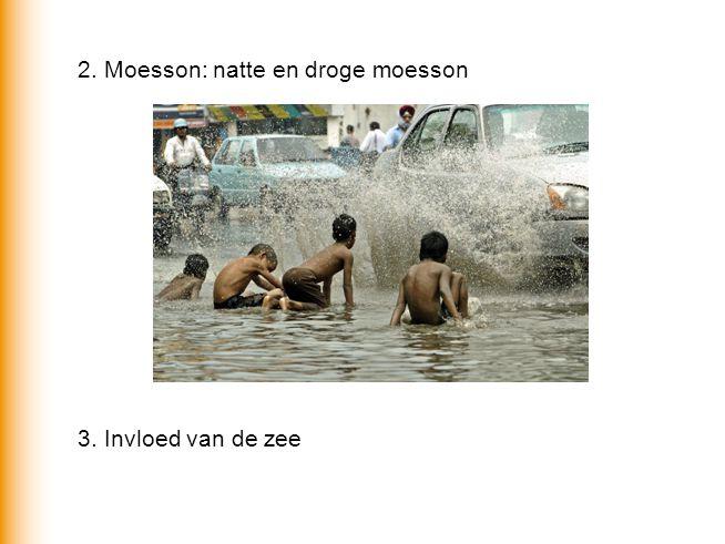 2. Moesson: natte en droge moesson 3. Invloed van de zee